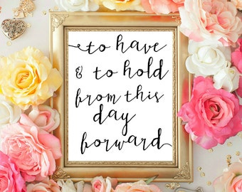 To Have and To Hold From This Day Forward Printable, Wedding decor, Wedding sign, Home Decor 8x10 INSTANT DOWNLOAD