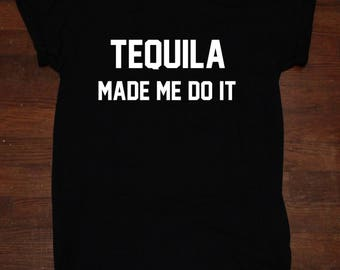 Tequila Made Me Do It T shirt Tumblr Alcohol Party Shirt Drinking