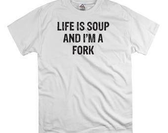 Life is soup and i'm a fork t shirt tee shirt gift dad natural food shirt, hipster t shirt, funny food t shirt, bacon t shirt, humor shirt