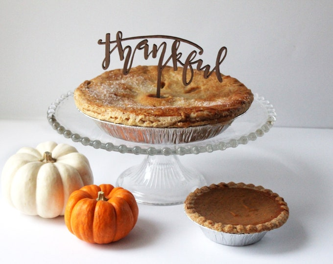 Thankful Cake Topper or Pie Topper - Acrylic or Wood