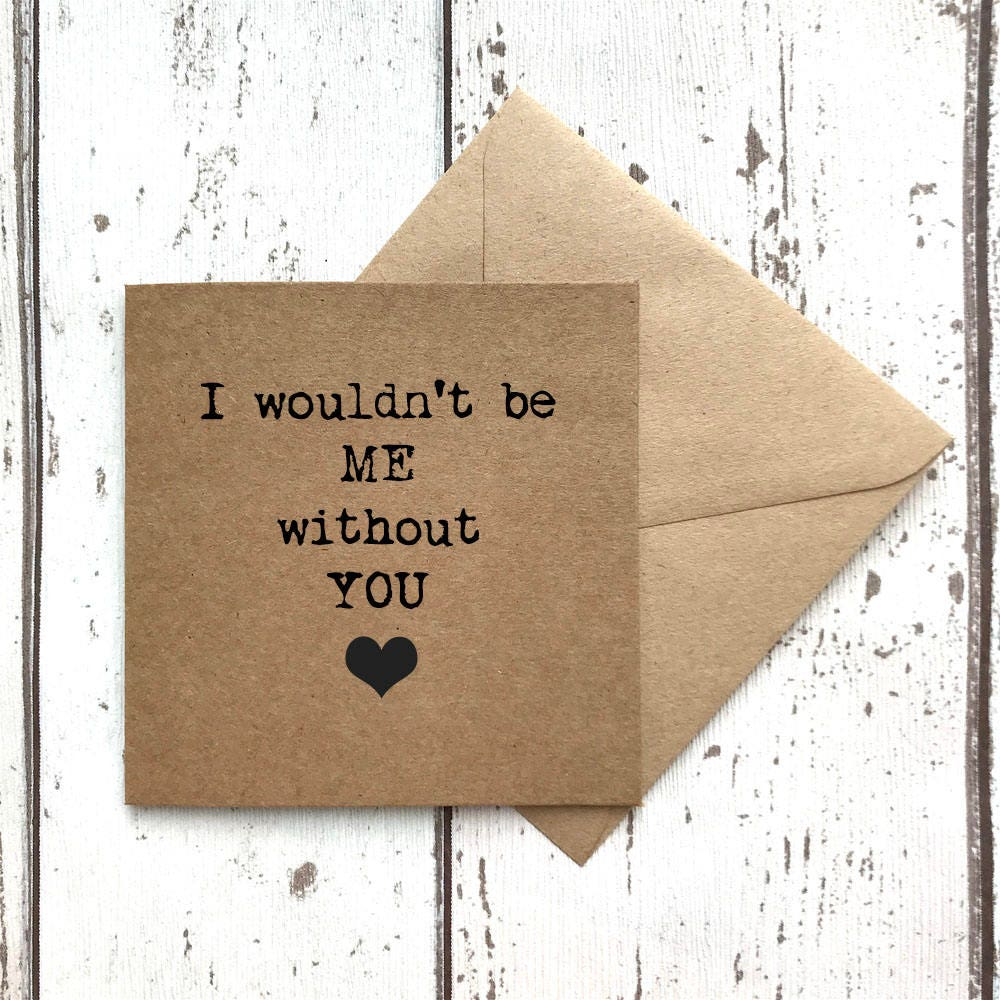 I Wouldnt Be Me Without You Valentine Card Love Card