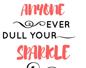 Home Decor Don't Let Anyone Ever Dull Your Sparkle/Instant Digital Download/PDF