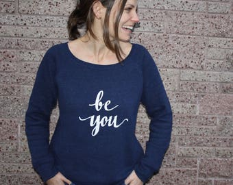 Be You! - If you can be anything, Be YOU!  - Wide Neck Navy Sweatshirt with Sparkly White 'Be You' -  Soft and Cozy Boat Neck Sweatshirt