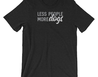 Dog Lover Shirt - Less People More Dogs
