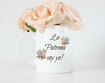 La patrona soy yo ! Mom's gift - gift for her - taza - latinx - novelas - latina mug - mothers day