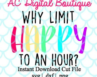 Why Limit Happy to an Hour Digital Cut File--Instant Download--SVG, DXF, PNG Files for Cutting Machine Software