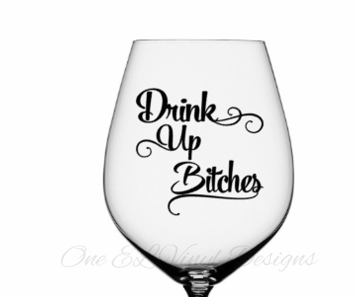 Drink Up Bitches Vinyl Decals For Diy Glasses Mugs Wine