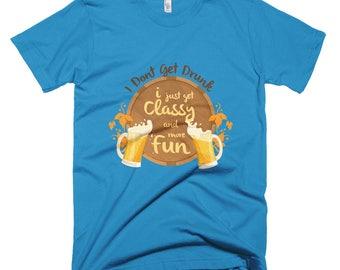 I Don't Get Drunk Short-Sleeve T-Shirt
