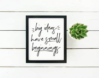 Big Ideas Have Small Beginnings Digital Download Instant Print Quote