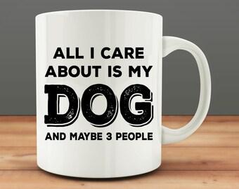 Funny Dog Mug, All I Care About Is My Dog And Maybe 3 People mug (M7-rts)