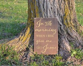 In the Morning When I Rise Give Me Jesus Wood Sign Spiritual Quote Wood Sign Inspirational Rustic Distressed Wood SIgn