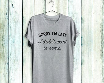 Sorry I'm Late I Didn't Want to Come Shirt, Funny Introvert Shirt, Antisocial Shirt, Pastel Goth Sarcastic Shirt, Grunge Shirts with Sayings