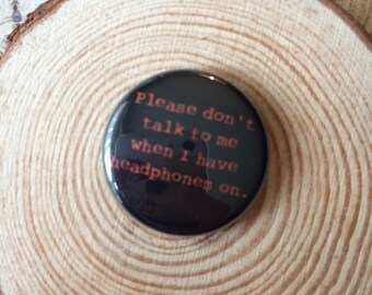 Please don't talk to me when I have headphones on 25mm button badge, slogan badge, Dont talk to me badge,