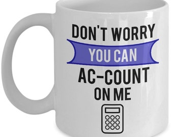 Don't Worry You Can Ac-Count On Me - Accounting Gift - Accountant Mug