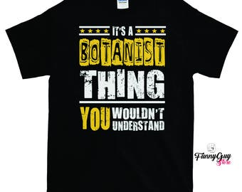Botanist Shirt - It's A Botanist Thing - Coworker Gift - Botanist Gift - Best Botanist Shirt - Gift For Him - Gift For Her