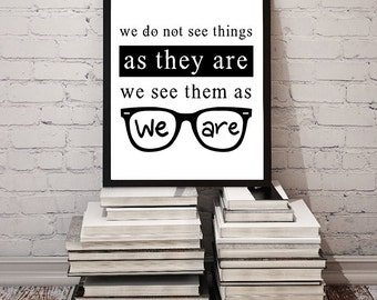 Printable Quote / We Don't See Things as They Are, We See Them as We Are / Inspirational Print New Age Wall Decor Anais Nin Talmud DOWNLOAD