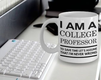 College Professor Gifts - College Professor Mug - I Am A College Professor To Save Time Let's Assume That I'm Never Wrong