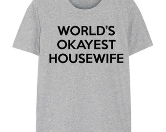 Housewife T-Shirt, housewife, World's Okayest Housewife Tshirt - 288