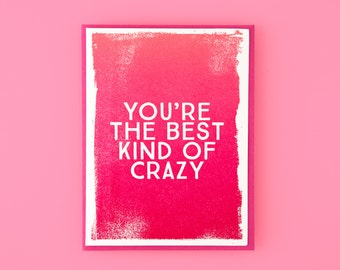 You're The Best Kind Of Crazy Letterpress Greeting Card