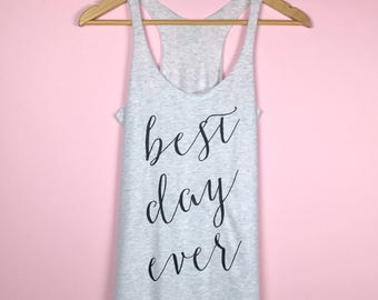 Best Day Ever Tank Top. Bride Shirt. Bride Tank Top. Wedding Shirt. Wedding Tank. Bride Gift. Bridal Party Shirts. Wedding Shirts.