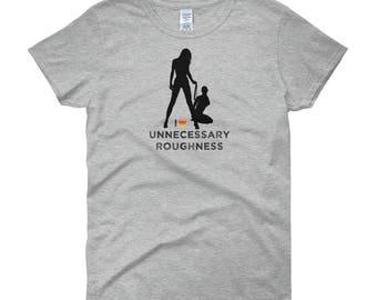 I Love Unnecessary Roughness ~ Women's short sleeve t-shirt