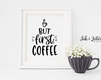 Coffee Kitchen Wall Decor - But First, Coffee Print - Coffee Wall Art - Coffee Sign - Coffee Bar Sign - Kitchen Wall Art - Coffee Printable