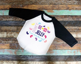 Don't Be So Jelly Shirt, Funny bodysuit or T-Shirt - toddler Shirt, jealous, jelly, don't be jealous