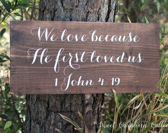We Love Because He First Loved Us Wedding Sign / Custom Bible Quote Wooden Wedding Signs / Bible Wedding Sign / 1 John 4 19 Sign - WS-77