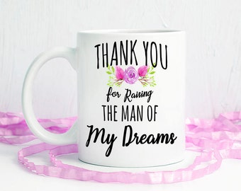 Mug, Thank You For Raising The Man Of My Dreams, Mother Of The Groom Gift, Mother In Law Wedding Gift, Gift From Bride To Grooms Mom, Inlaws