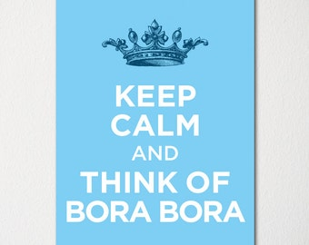 Keep Calm and Think of Bora Bora - Any Location Available - Fine Art Print - Choice of Color - Purchase 3 and Receive 1 FREE