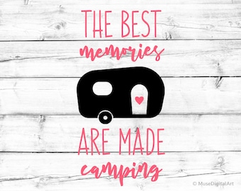 The Best Memories Are Made Camping Svg Happy Camper Svg Glamping Svg Camping Svg Traveling Camper Shirt Svg for Cricut Svg Silhouette Png
