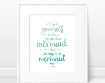 Always be a mermaid print - Girls nursery art, mermaid nursery, mermaid illustration, typographic print, teal nursery, baby girl decor