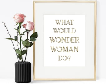 Wonder Woman art, What would Wonder Woman do?, Printable wall art, Wonder woman quote