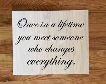 Once in a lifetime you meet someone that will change everything/wedding sign/wedding decor/home decor/anniversary gift/established sign