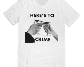 HERES TO CRIME Tee