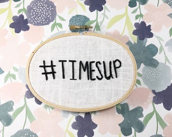Times Up | Hand Embroidery | Modern Embroidery | Feminist Decor | Feminism | Womens Movement | Times Up Now | Wall Decor | Office Decor