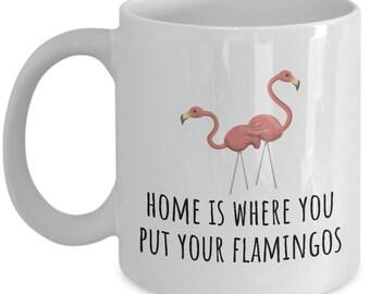Funny Flamingo Mug - Plastic Flamingo Lover Gift - Lawn Flamingo Present - Home Is Where You Put Your Flamingos