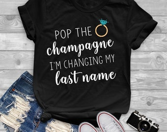 Pop The Champagne I'm Changing My Last Name Shirt - Bride To Be - Engaged - Bride Shirt - Honeymoon Shirts - Wifey Shirt - Married Af