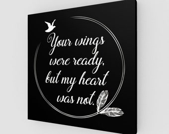Your wings were ready, but my heart was not, Canvas Print, Canvas, Grief, Loss, Comfort, Sympathy, Canvas Wallhanging