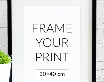 """Frame your poster - size 30x40 cm / ~12x16"""""""