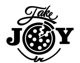 WEEKEND SALE Take Joy In Pizza Decal