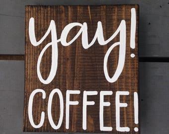 Coffee Hand Painted Sign, Hand Lettered Wood Sign for Home, Coffee Sign, Yay! Coffee!, Coffee Decor, Sign for Coffee Bar, Wood Coffee Sign