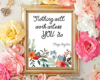 Quote Print, Maya Angelou Quote, Nothing will work unless You do quote, Flowers print, Printable quote, Home Decor 8x10 INSTANT DOWNLOAD