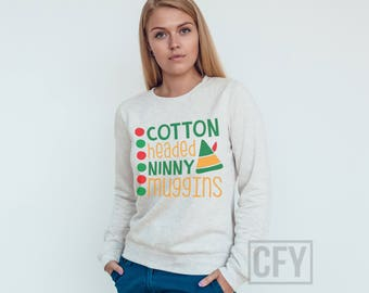 Don't Be A Cotton Headed Ninny Muggins - Crew Neck Sweatshirt - Ugly Christmas Sweater - Christmas Gift - Festive Jumper Elf #XM077
