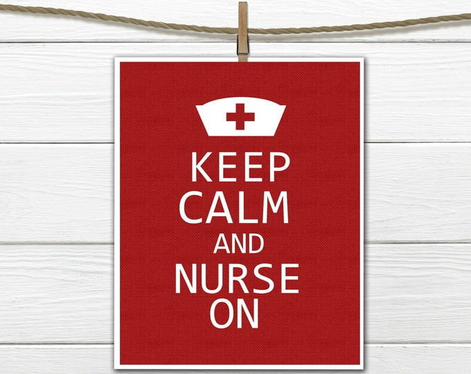 Keep Calm and Nurse On - INSTANT Download PDF JPEG 8x10