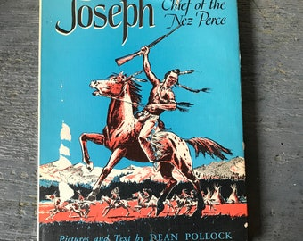 Joseph Chief of the Nez Perce - Dean Pollock - Native American biography - Pacific Northwest - First Peoples history - first edition - 1950