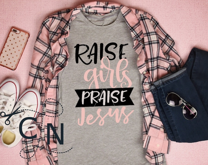 Raise Girls, Mom of Girls, mother, mother's day, SVG, Cutting File, Shirt Design, Christian, Christian Mom, Christian Mother, Praise, PNG