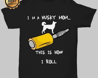Best Quality I'm Husky Mom...This Is How I Roll Funny Tshirt   Husky Mom Shirt   Husky Lover Shirt   Funny Husky Shirt