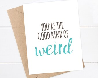 Funny Boyfriend Card Funny Card Snarky Card Awkward Card Quirky Greeting Card Just for fun Funny Birthday - You're the good kind of weird