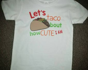Let's taco about how cute I am shirt -taco shirt - taco cute shirt- taco birthday shirt - taco about how cute I am- taco outfit- taco